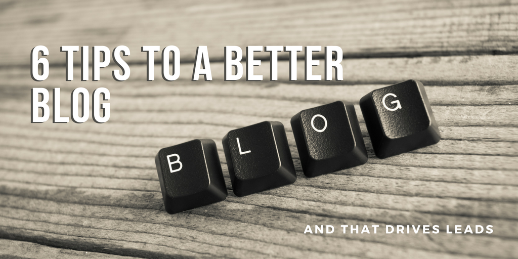 6 Tips For Better Blog Posts That Generates Leads To Your Business