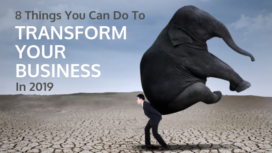8 Things To Transform Your Business In 2019 sm