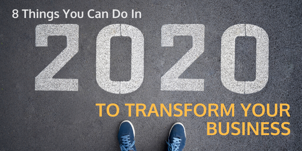 8 Things To Transform Your Business In 2020